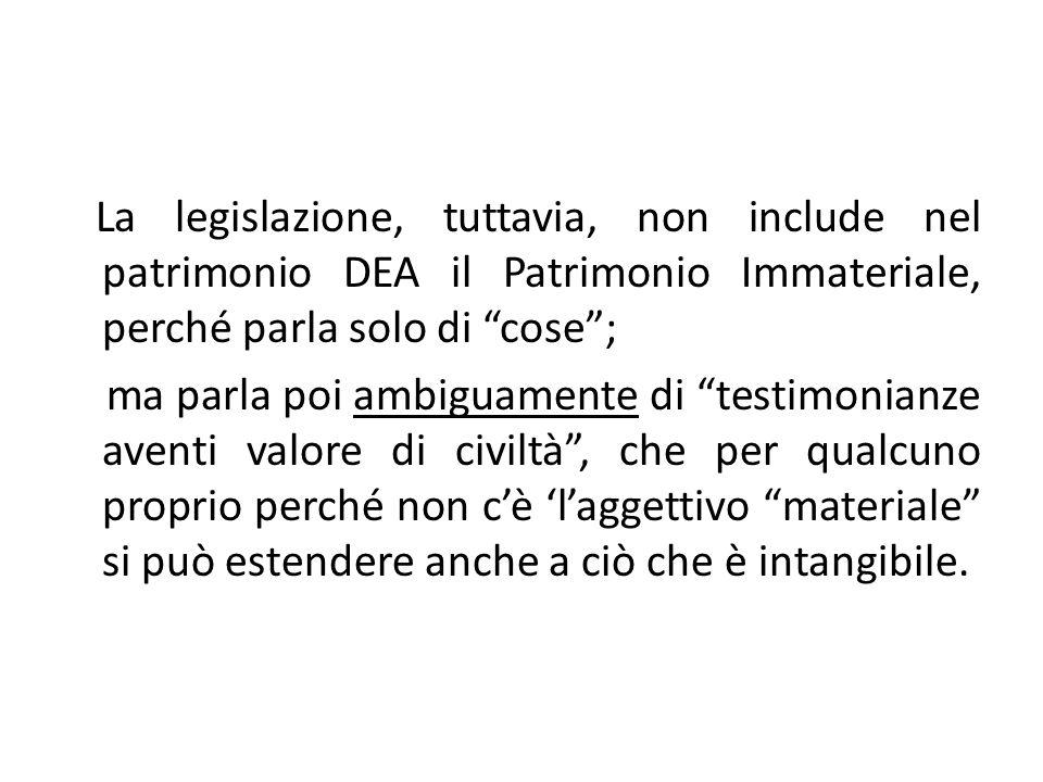 La legislazione, tuttavia, non include nel patrimonio DEA il Patrimonio Immateriale, perché parla solo di cose ;