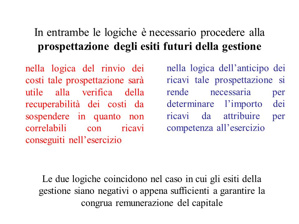 In entrambe le logiche è necessario procedere alla prospettazione degli esiti futuri della gestione