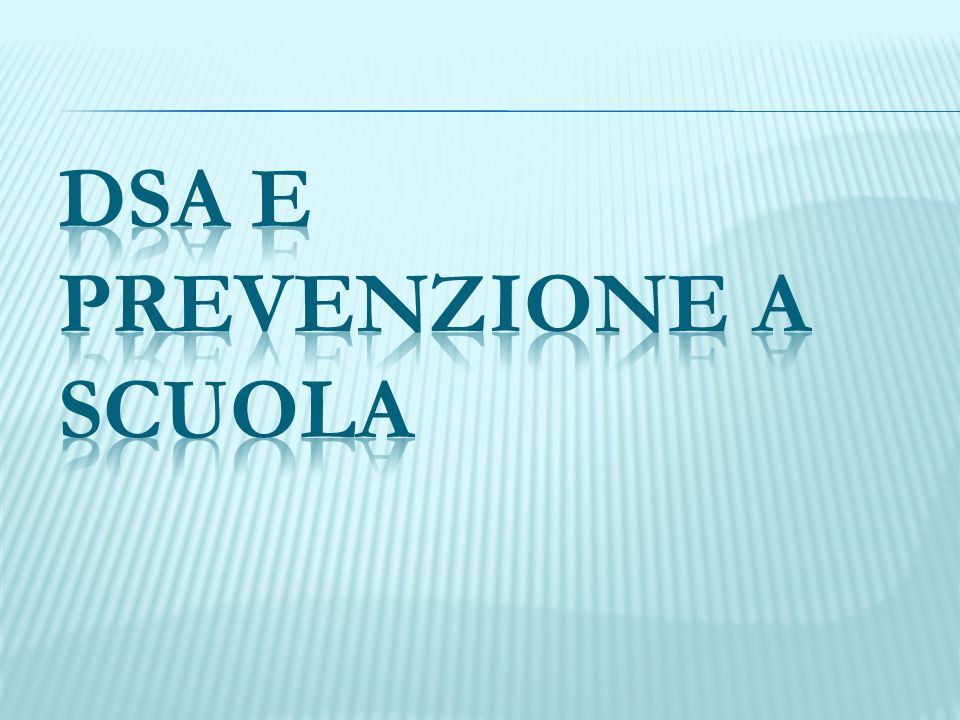 DSA E PREVENZIONE A SCUOLA