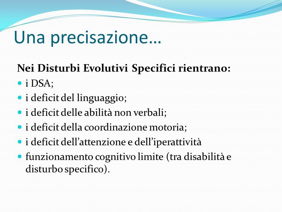Una precisazione… Nei Disturbi Evolutivi Specifici rientrano: i DSA;