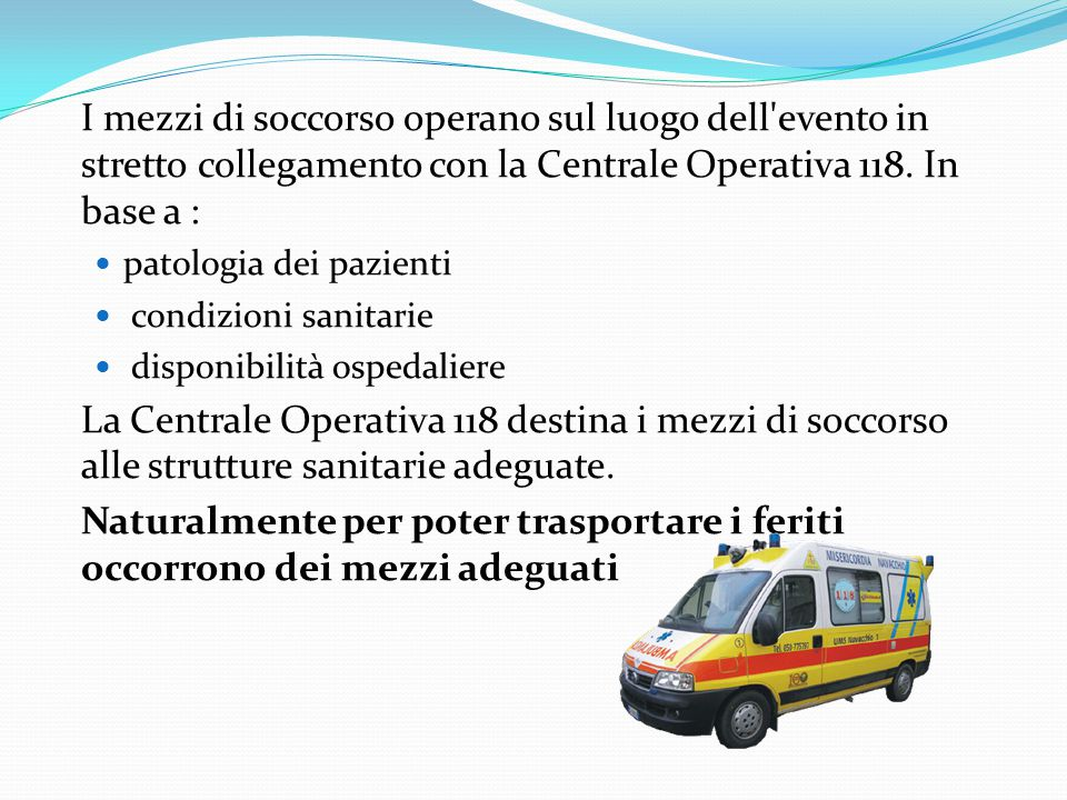 I mezzi di soccorso operano sul luogo dell evento in stretto collegamento con la Centrale Operativa 118. In base a :
