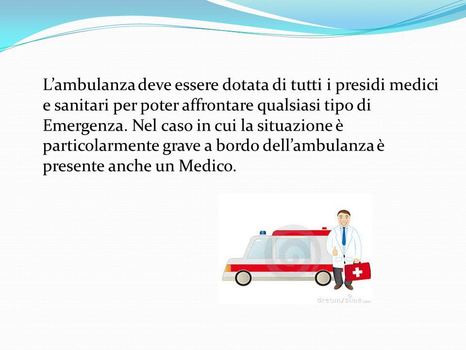 L'ambulanza deve essere dotata di tutti i presidi medici e sanitari per poter affrontare qualsiasi tipo di Emergenza.