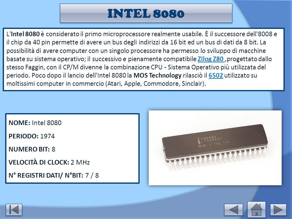 INTEL 8080 NOME: Intel 8080 PERIODO: 1974 NUMERO BIT: 8