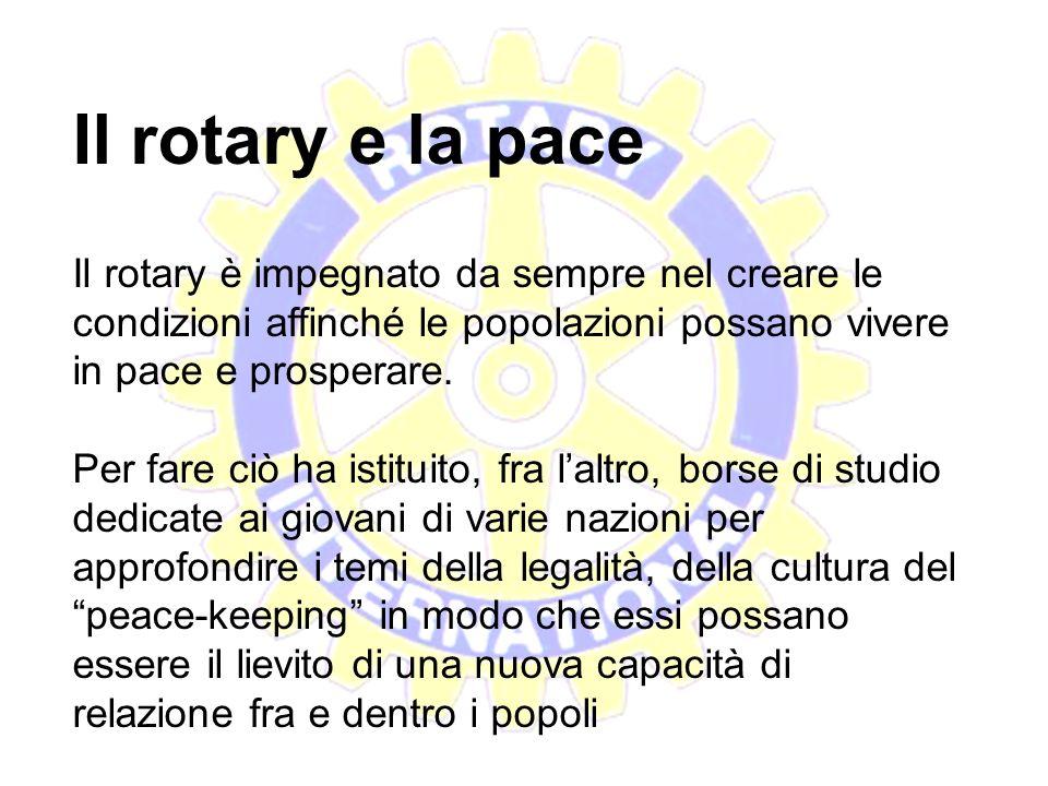 Il rotary e la pace Il rotary è impegnato da sempre nel creare le condizioni affinché le popolazioni possano vivere in pace e prosperare.