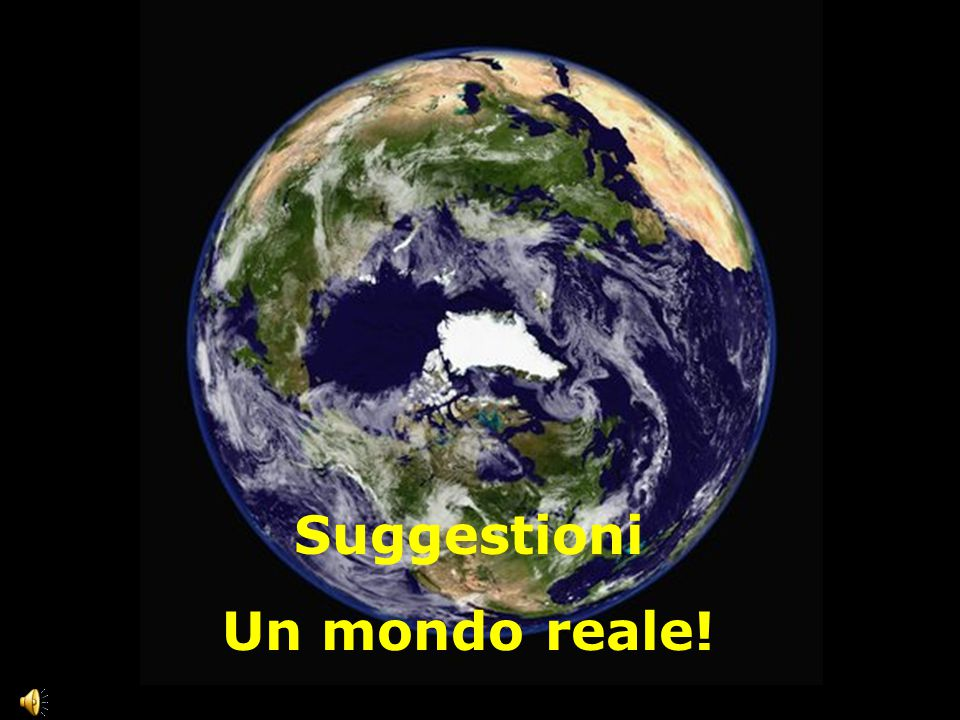Suggestioni Un mondo reale!