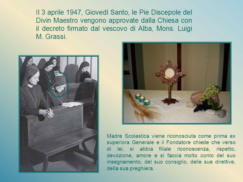 Il 3 aprile 1947, Giovedì Santo, le Pie Discepole del Divin Maestro vengono approvate dalla Chiesa con il decreto firmato dal vescovo di Alba, Mons. Luigi M. Grassi.