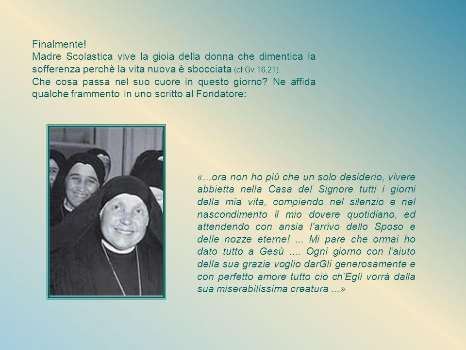 Finalmente! Madre Scolastica vive la gioia della donna che dimentica la sofferenza perchè la vita nuova è sbocciata (cf Gv 16,21).