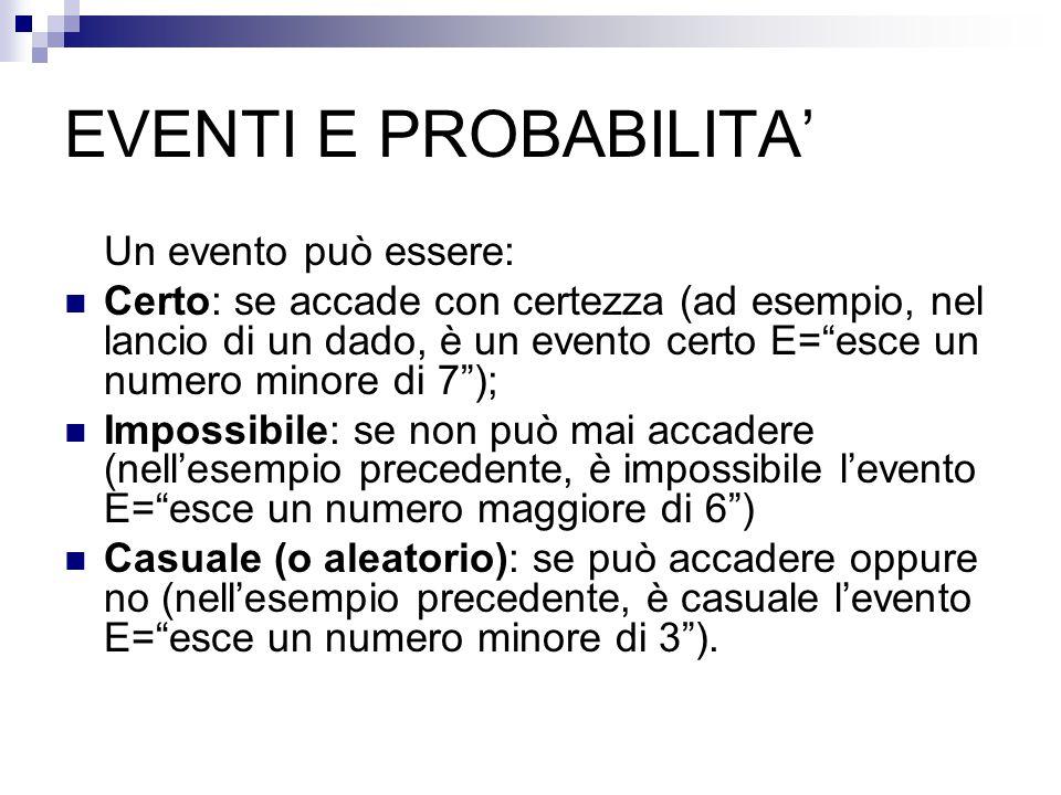 EVENTI E PROBABILITA' Un evento può essere: