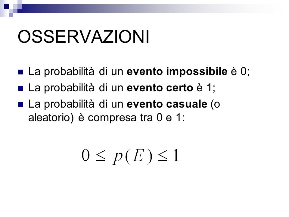OSSERVAZIONI La probabilità di un evento impossibile è 0;