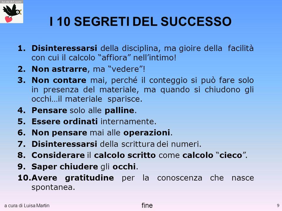 I 10 SEGRETI DEL SUCCESSO Disinteressarsi della disciplina, ma gioire della facilità con cui il calcolo affiora nell'intimo!