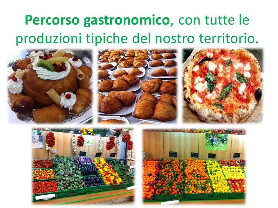 Percorso gastronomico, con tutte le produzioni tipiche del nostro territorio.