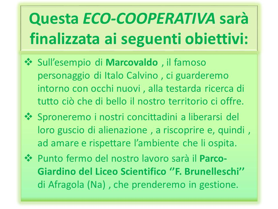 Questa ECO-COOPERATIVA sarà finalizzata ai seguenti obiettivi: