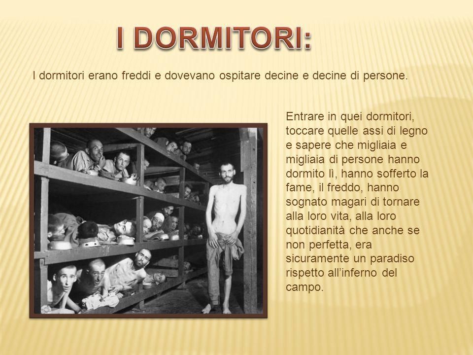 I DORMITORI: I dormitori erano freddi e dovevano ospitare decine e decine di persone.