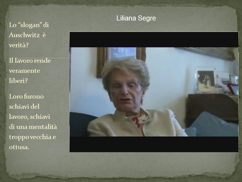 Liliana Segre Lo slogan di Auschwitz è verità Il lavoro rende veramente liberi