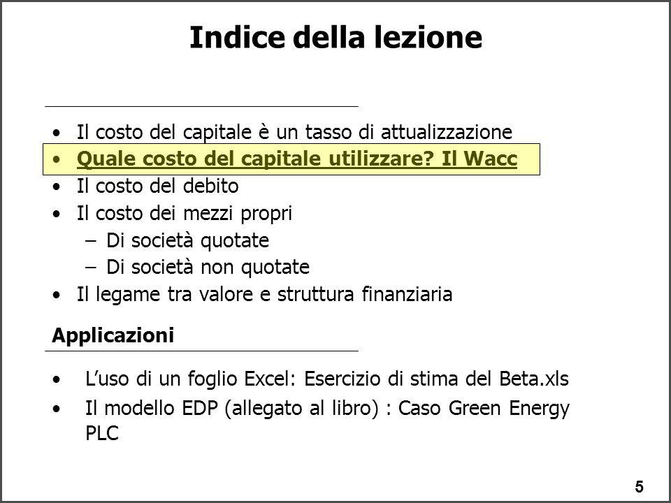 Indice della lezione Il costo del capitale è un tasso di attualizzazione. Quale costo del capitale utilizzare Il Wacc.