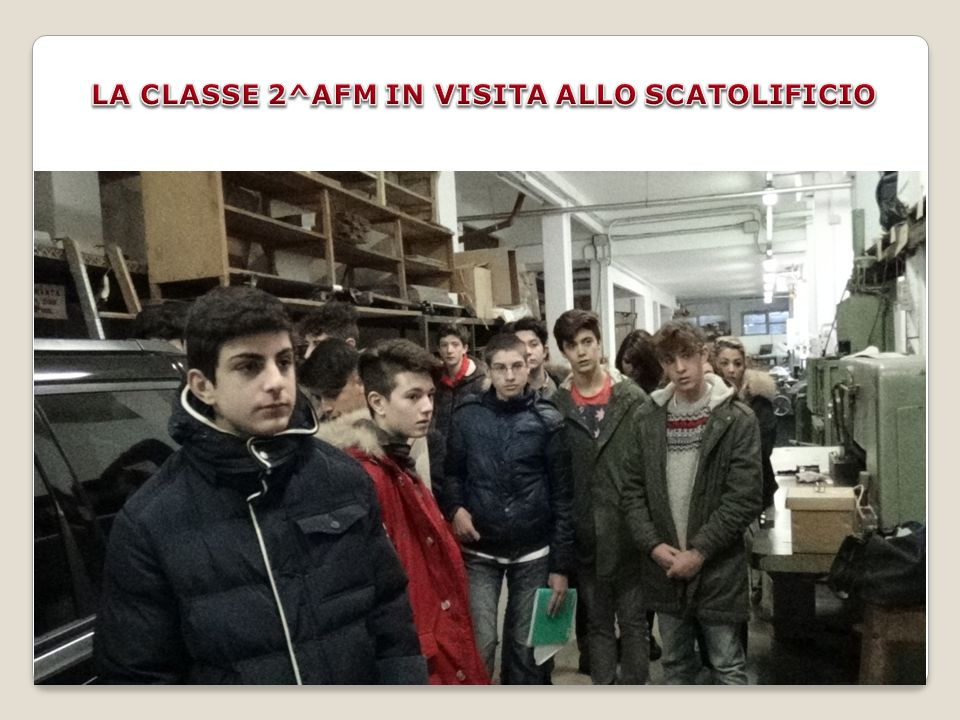 LA CLASSE 2^AFM IN VISITA ALLO SCATOLIFICIO
