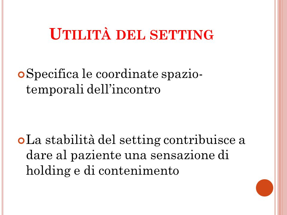 Utilità del setting Specifica le coordinate spazio- temporali dell'incontro.