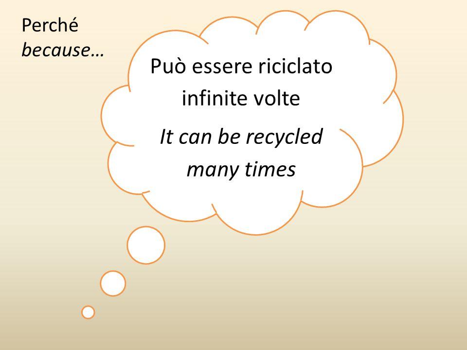 Può essere riciclato infinite volte