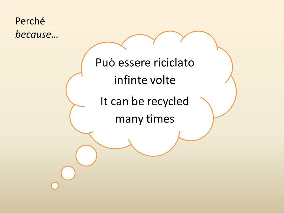 Può essere riciclato infinte volte