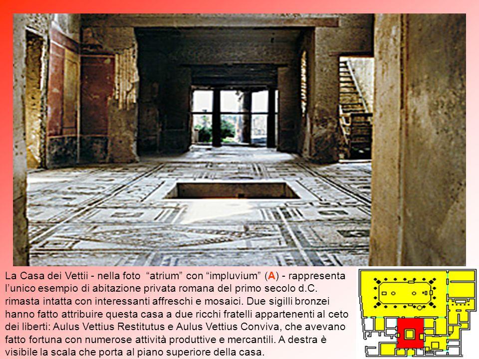 La Casa dei Vettii - nella foto atrium con impluvium (A) - rappresenta l'unico esempio di abitazione privata romana del primo secolo d.C.