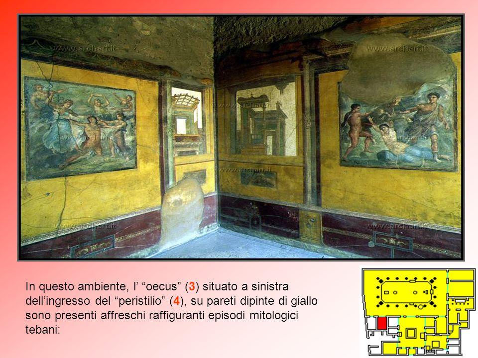 In questo ambiente, l' oecus (3) situato a sinistra dell'ingresso del peristilio (4), su pareti dipinte di giallo sono presenti affreschi raffiguranti episodi mitologici tebani: