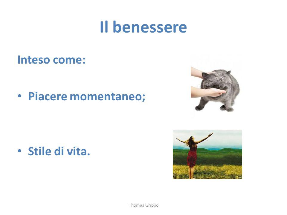 Il benessere Inteso come: Piacere momentaneo; Stile di vita.