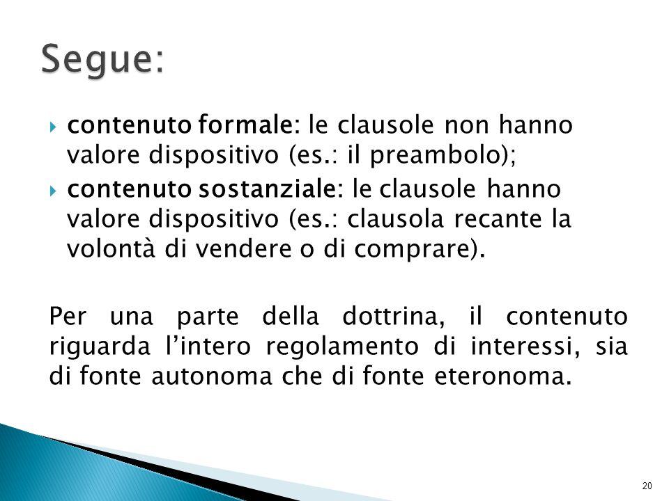 Segue: contenuto formale: le clausole non hanno valore dispositivo (es.: il preambolo);