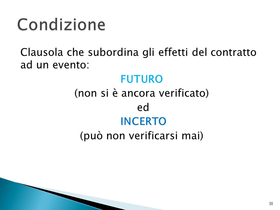 Condizione Clausola che subordina gli effetti del contratto ad un evento: FUTURO (non si è ancora verificato) ed INCERTO (può non verificarsi mai)