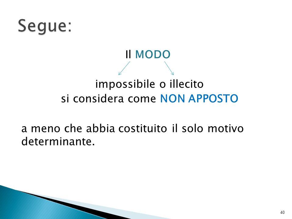 Segue: Il MODO impossibile o illecito si considera come NON APPOSTO a meno che abbia costituito il solo motivo determinante.