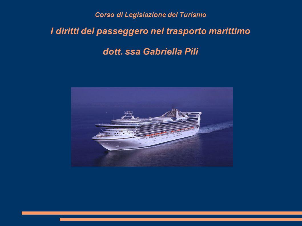 Corso di Legislazione del Turismo I diritti del passeggero nel trasporto marittimo dott.
