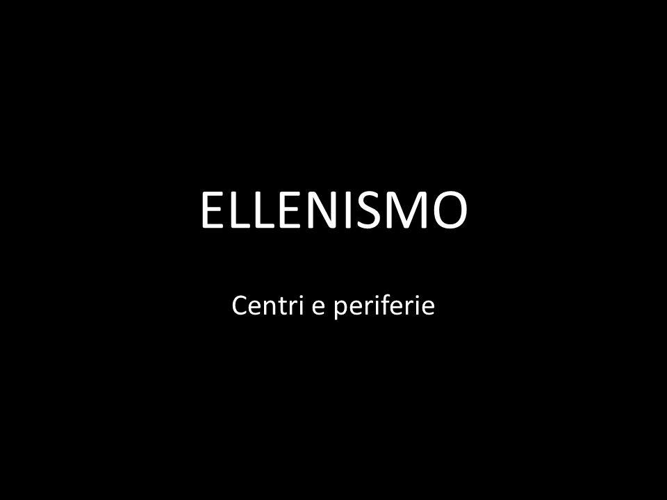 ELLENISMO Centri e periferie