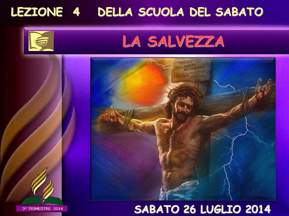 LA SALVEZZA LEZIONE 4 DELLA SCUOLA DEL SABATO SABATO 26 LUGLIO 2014