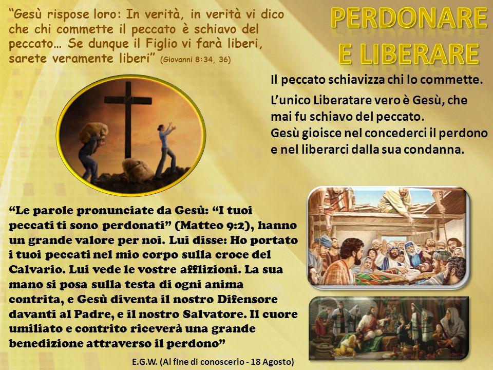 PERDONARE E LIBERARE Il peccato schiavizza chi lo commette.