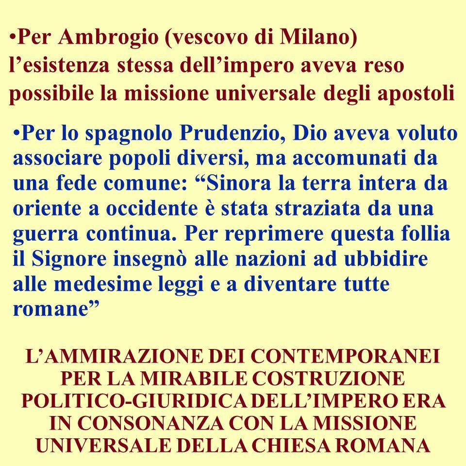 Per Ambrogio (vescovo di Milano) l'esistenza stessa dell'impero aveva reso possibile la missione universale degli apostoli