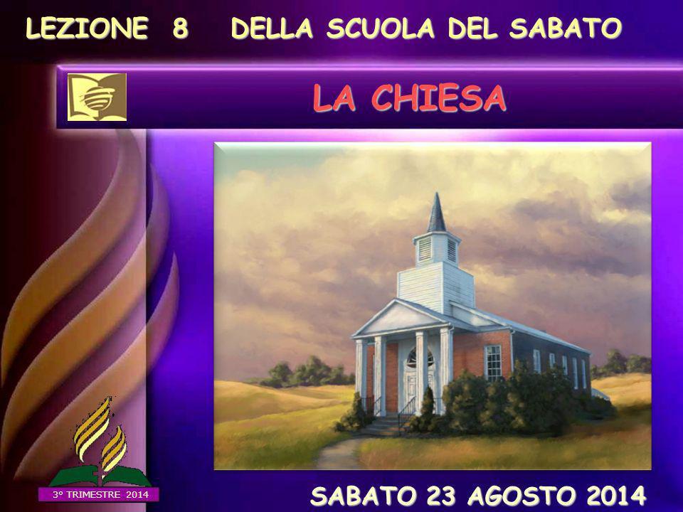 LA CHIESA LEZIONE 8 DELLA SCUOLA DEL SABATO SABATO 23 AGOSTO 2014