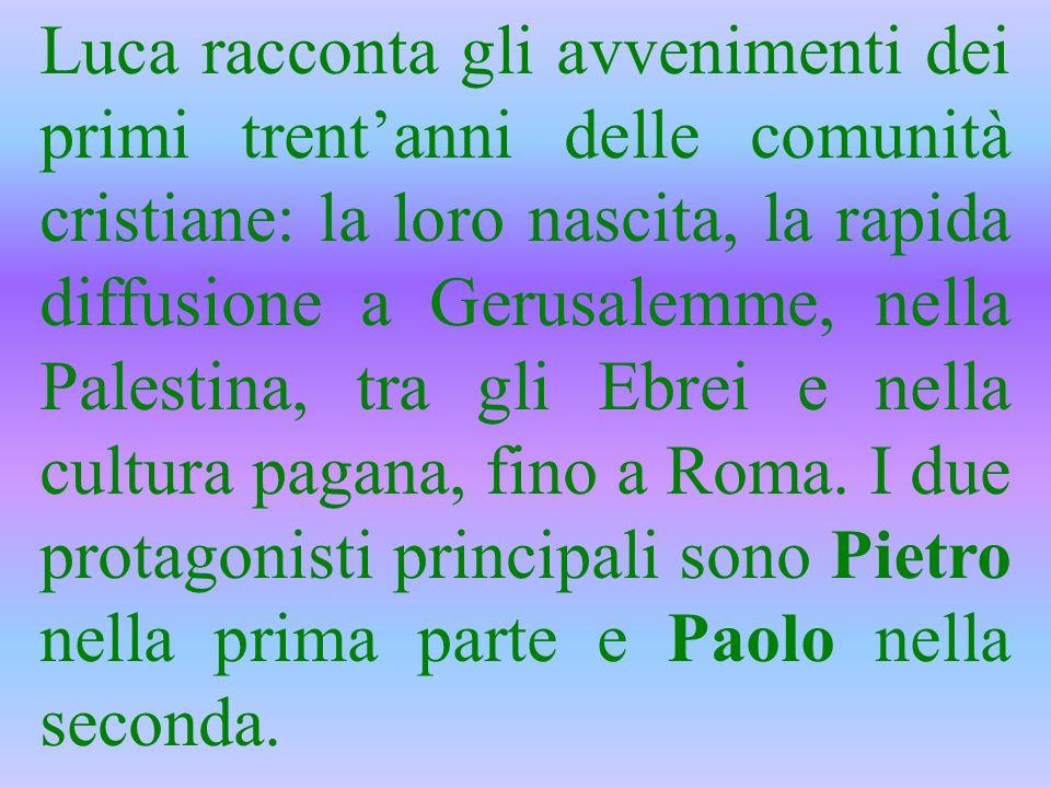 Luca racconta gli avvenimenti dei primi trent'anni delle comunità cristiane: la loro nascita, la rapida diffusione a Gerusalemme, nella Palestina, tra gli Ebrei e nella cultura pagana, fino a Roma.