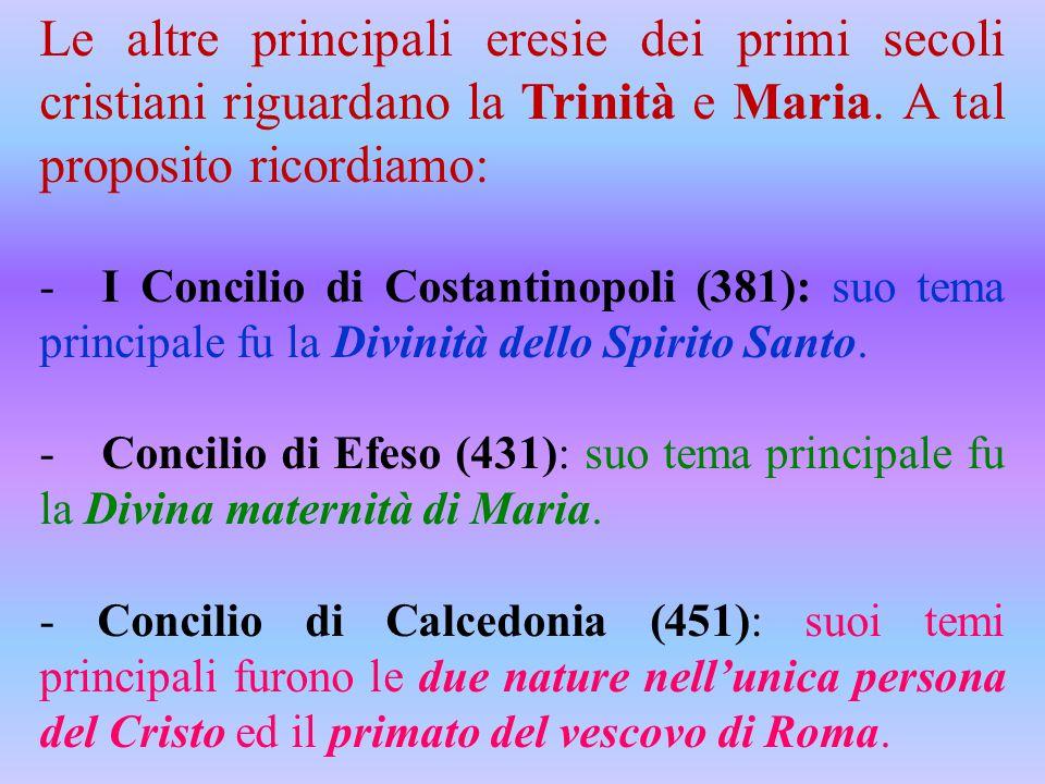 Le altre principali eresie dei primi secoli cristiani riguardano la Trinità e Maria. A tal proposito ricordiamo: