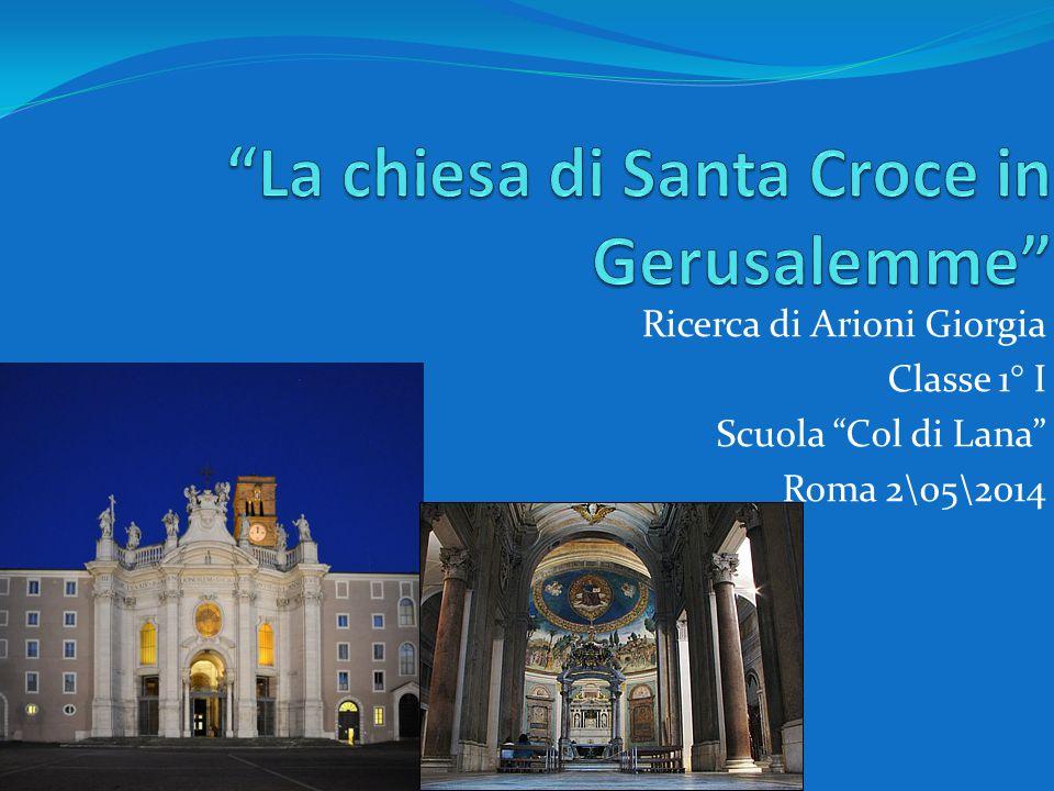 La chiesa di Santa Croce in Gerusalemme