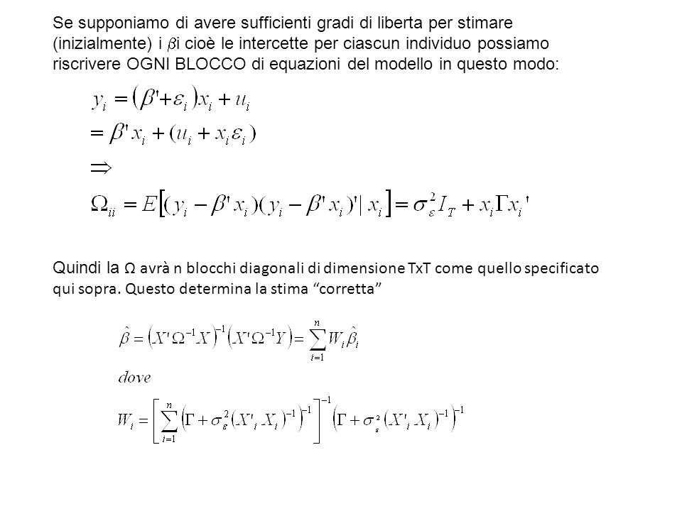 Se supponiamo di avere sufficienti gradi di liberta per stimare (inizialmente) i i cioè le intercette per ciascun individuo possiamo riscrivere OGNI BLOCCO di equazioni del modello in questo modo: