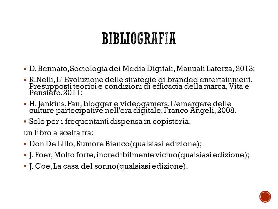 BIBLIOGRAFIA D. Bennato, Sociologia dei Media Digitali, Manuali Laterza, 2013;