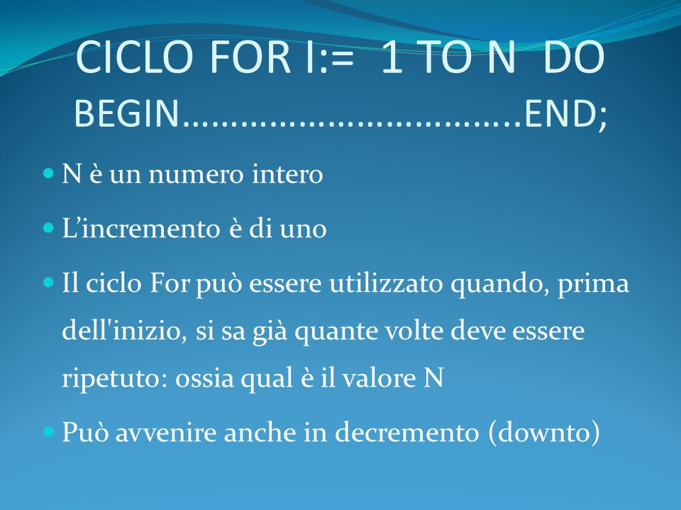 CICLO FOR I:= 1 TO N DO BEGIN……………………………..END;