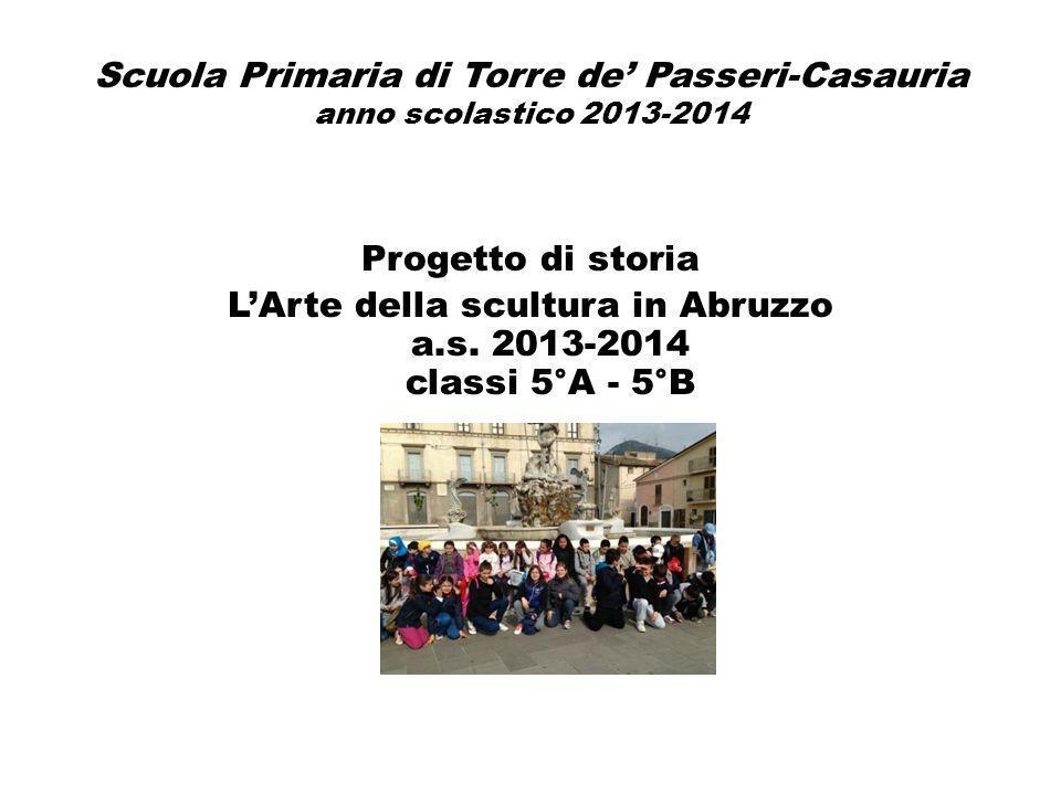 L'Arte della scultura in Abruzzo a.s. 2013-2014 classi 5°A - 5°B