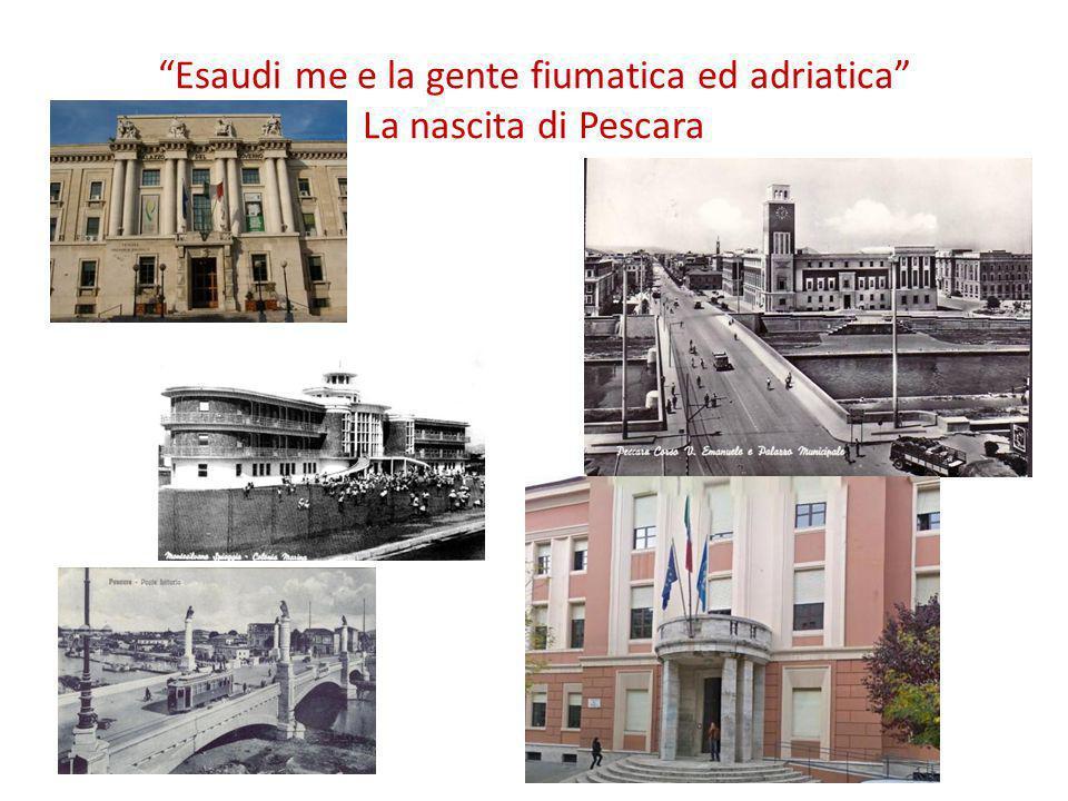 Esaudi me e la gente fiumatica ed adriatica La nascita di Pescara