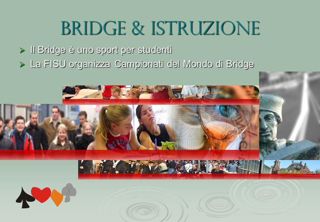 Bridge & istruzione Il Bridge è uno sport per studenti