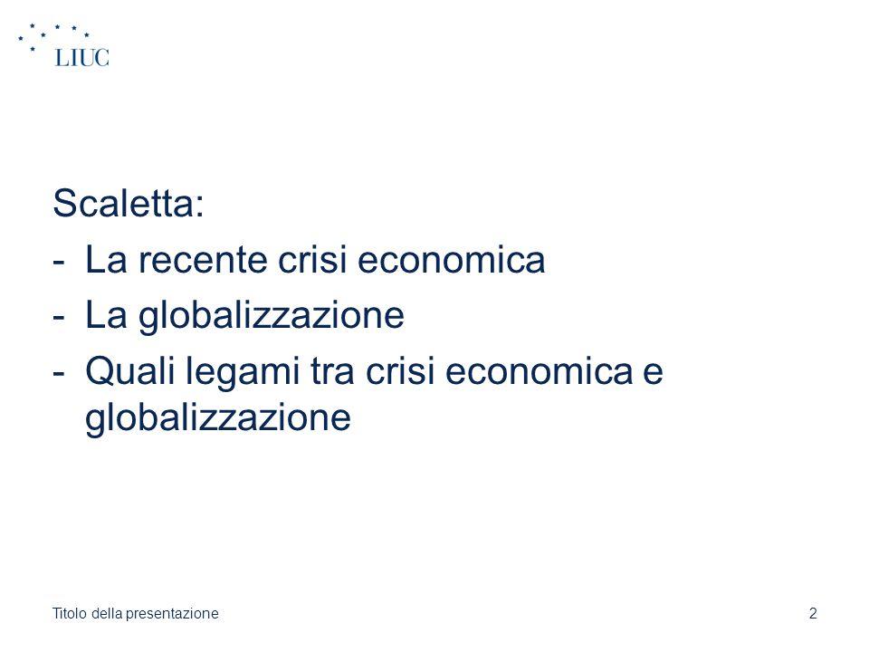 La recente crisi economica La globalizzazione