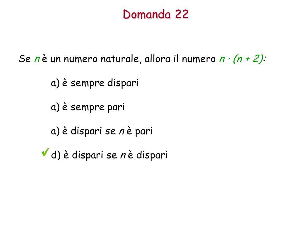 Domanda 22 Se n è un numero naturale, allora il numero n · (n + 2):