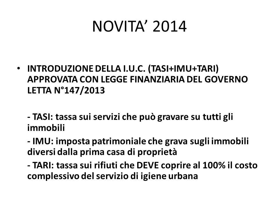 NOVITA' 2014 INTRODUZIONE DELLA I.U.C. (TASI+IMU+TARI) APPROVATA CON LEGGE FINANZIARIA DEL GOVERNO LETTA N°147/2013.