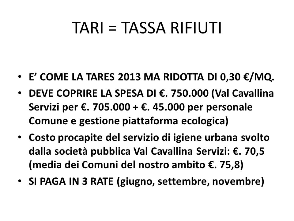 TARI = TASSA RIFIUTI E' COME LA TARES 2013 MA RIDOTTA DI 0,30 €/MQ.