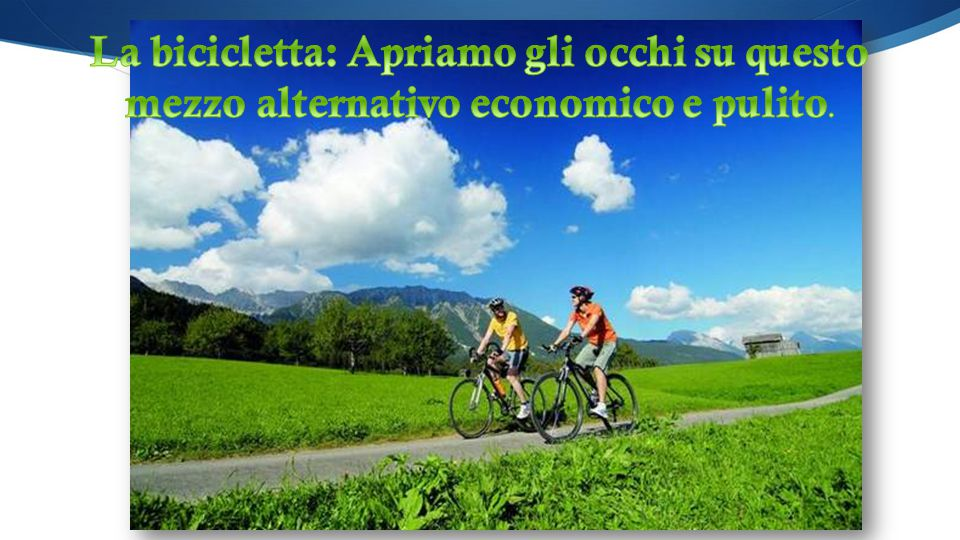 La bicicletta: Apriamo gli occhi su questo mezzo alternativo economico e pulito.