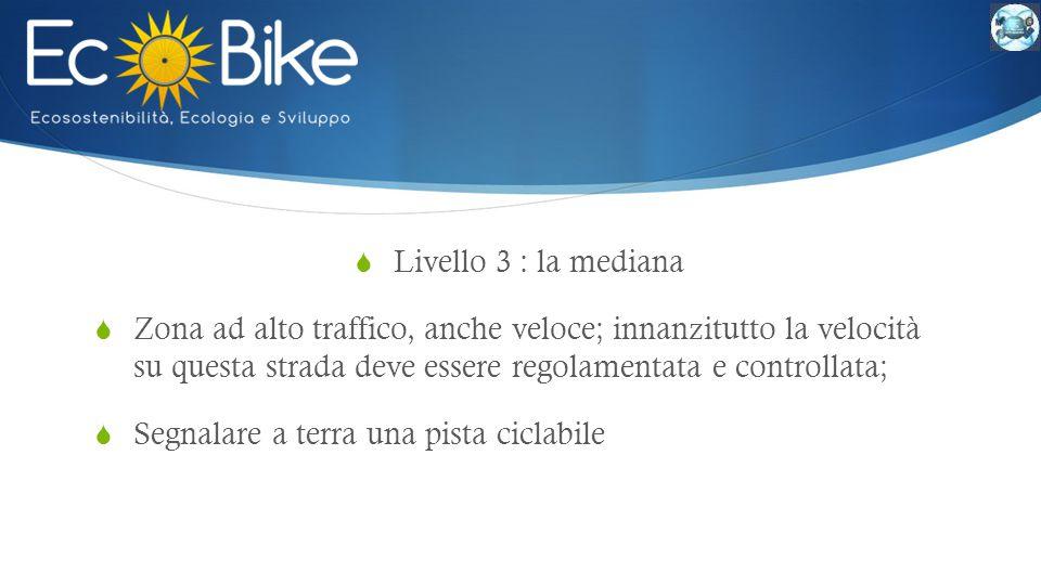 Livello 3 : la mediana Zona ad alto traffico, anche veloce; innanzitutto la velocità su questa strada deve essere regolamentata e controllata;
